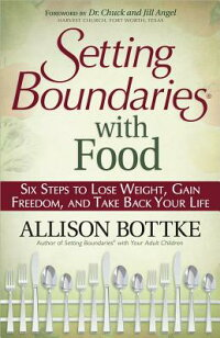 SettingBoundaries?withFood:SixStepstoLoseWeight,GainFreedom,andTakeBackYourLife[AllisonBottke]