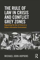 The Rule of Law in Crisis and Conflict Grey Zones: Regulating the Use of Force in a Global Informati