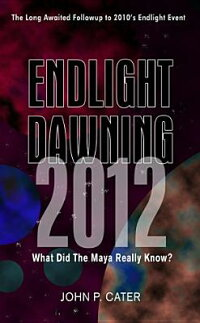 EndlightDawning2012:TheMayaKnew[JohnP.Cater]