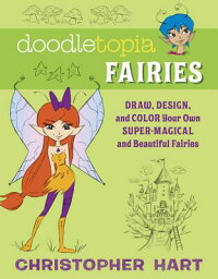 DoodletopiaFairies:Draw,Design,andColorYourOwnSuper-MagicalandBeautifulFairies[ChristopherHart]