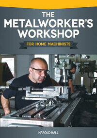 Metalworker'sWorkshopforHomeMachinists[HaroldHall]