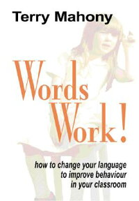 WordsWork!:HowtoChangeYourLanguagetoImproveBehaviourinYourClassroom[TerryMahony]