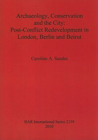Archaeology,ConservationandtheCity:Post-ConflictRedevelopmentinLondon,BerlinandBeirut