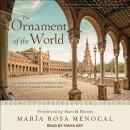 The Ornament of the World: How Muslims, Jews, and Christians Created a Culture of Tolerance in Medie