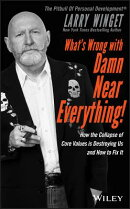What's Wrong with Damn Near Everything!: How the Collapse of Core Values Is Destroying Us and How to