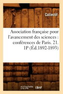 Association Francaise Pour L'Avancement Des Sciences: Conferences de Paris. 21. 1p (Ed.1892-1893)