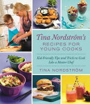 Tina Nordstram's Recipes for Young Cooks: Kid-Friendly Tips and Tricks to Cook Like a Master Chef