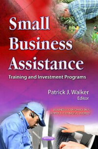 SmallBusinessAssistance:TrainingandInvestmentPrograms[PatrickJ.Walker]