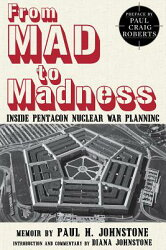 From Mad to Madness: Inside Pentagon Nuclear War Planning