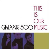 【輸入盤】ThisIsOurMusic(Dled)[Galaxie500]