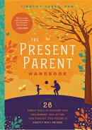 The Present Parent Handbook: 26 Simple Tools to Discover That This Moment, This Action, This Thought