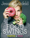 Food Swings: 125+ Recipes to Enjoy Your Life of Virtue & Vice