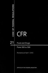 CodeofFederalRegulations,Title21,FoodandDrugs,PT.500-599,RevisedasofApril1,2012[OfficeoftheFederalRegister(US)]