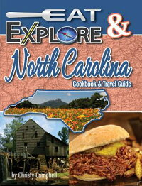 Eat&ExploreNorthCarolina:FavoriteRecipes,Celebrations&TravelDestination[ChristyCampbell]