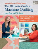 The Ultimate Guide to Machine Quilting: Long-Arm and Sit-Down--Learn When, Where, Why, and How to Fi