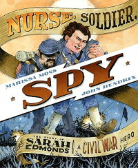 Nurse,Soldier,Spy:TheStoryofSarahEdmonds,aCivilWarHero