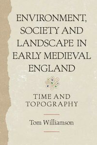 Environment,SocietyandLandscapeinEarlyMedievalEngland:TimeandTopography[TomWilliamson]