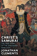 Christ's Samurai: The True Story of the Shimabara Rebellion