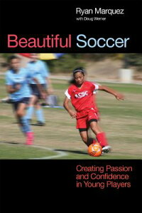 BeautifulSoccer:CreatingPassionandConfidenceinYoungPlayers[RyanMarquez]
