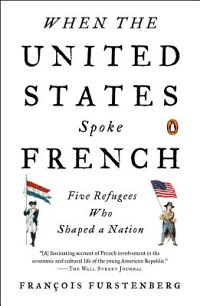 WhentheUnitedStatesSpokeFrench:FiveRefugeesWhoShapedaNation[FrancoisFurstenberg]
