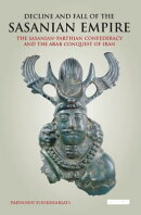 Decline and Fall of the Sasanian Empire: The Sasanian-Parthian Confederacy and the Arab Conquest of