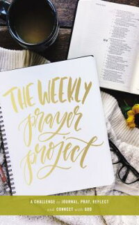 TheWeeklyPrayerProject:AChallengetoJournal,Pray,Reflect,andConnectwithGodWEEKLYPRAYERPROJECT[Zondervan]
