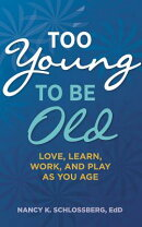 Too Young to Be Old: Love, Learn, Work, and Play as You Age