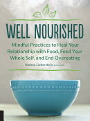 Well Nourished: Mindful Practices to Heal Your Relationship with Food, Feed Your Whole Self, and End