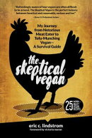 The Skeptical Vegan: My Journey from Notorious Meat Eater to Tofu-Munching Vegan--A Survival Guide