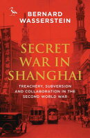 Secret War in Shanghai: Espionage, Intrigue and Treason in World War II