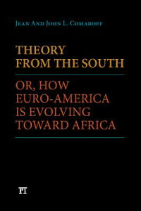 TheoryfromtheSouth:Or,HowEuro-AmericaIsEvolvingTowardAfrica
