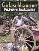 Gulaschkanone: The German Field Kitchen in World War II and Modern Reenactment