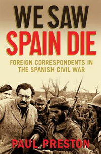 We_Saw_Spain_Die:_Foreign_Corr