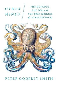OtherMinds:TheOctopus,theSea,andtheDeepOriginsofConsciousness[PeterGodfrey-Smith]