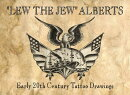 "Lew the Jew"" Alberts: Early 20th Century Tattoo Drawings"