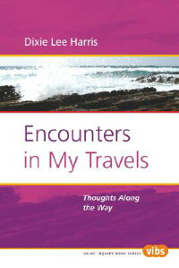 EncountersinMyTravels:ThoughtsAlongtheWay[DixieLeeHarris]