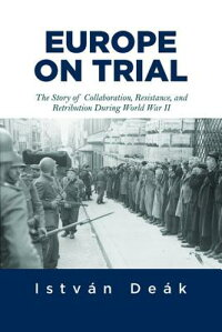 EuropeonTrial:TheStoryofCollaboration,Resistance,andRetributionDuringWorldWarII[IstvanDeak]