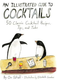 AnIllustratedGuidetoCocktails:50ClassicCocktailRecipes,Tips,andTales[OrrShtuhl]