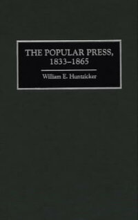 ThePopularPress,1833-1865[WilliamE.Huntzicker]