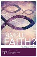 Simple Faith?: Cycle B Sermons for Lent/Easter Based on the Gospel Texts