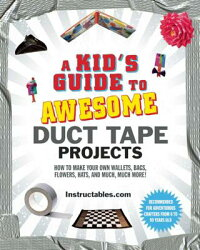 AKid'sGuidetoAwesomeDuctTapeProjects:HowtoMakeYourOwnWallets,Bags,Flowers,Hats,and[InstructablesCom]