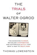 The Trials of Walter Ogrod: The Shocking Murder, So-Called Confessions, and Notorious Snitch That Se