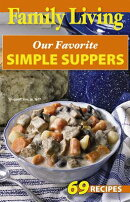 Family Living: Our Favorite Simple Suppers: 69 Recipes
