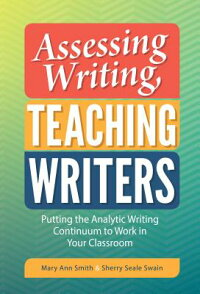 AssessingWriting,TeachingWriters:PuttingtheAnalyticWritingContinuumtoWorkinYourClassroo[MaryAnnSmith]
