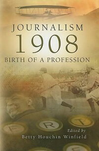 Journalism:_1908:_Birth_of_a_P