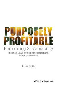 PurposelyProfitable:EmbeddingSustainabilityIntotheDNAofFoodProcessingandOtherBusinesses[BrettWills]