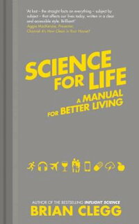 ScienceforLife:UsingtheLatestSciencetoChangeOurLivesfortheBetter[BrianClegg]