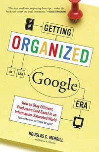 GettingOrganizedintheGoogleEra:HowtoStayEfficient,Productive(andSane)inanInformation-