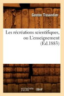 Les Recreations Scientifiques, Ou L'Enseignement (Ed.1883)