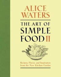TheArtofSimpleFoodII:Recipes,Flavor,andInspirationfromtheNewKitchenGarden[AliceWaters]